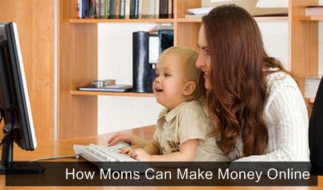How to Make Money for Stay at Home Moms